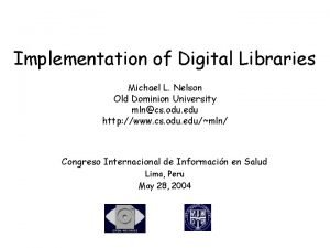 Implementation of Digital Libraries Michael L Nelson Old