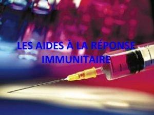 LES AIDES LA RPONSE IMMUNITAIRE PLAN Introduction La