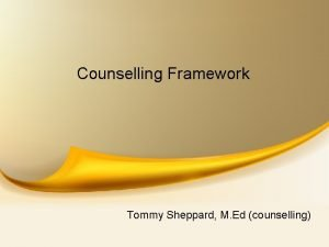 Counselling Framework Tommy Sheppard M Ed counselling Cognitive