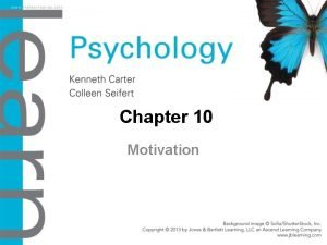 Chapter 10 Motivation Objectives 10 1 Motivational Theories