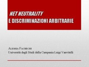 NET NEUTRALITY E DISCRIMINAZIONI ARBITRARIE ALESSIA FACHECHI Universit