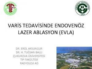 VARS TEDAVSNDE ENDOVENZ LAZER ABLASYON EVLA DR EROL