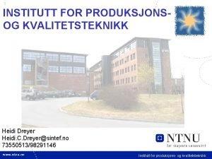 1 INSTITUTT FOR PRODUKSJONSOG KVALITETSTEKNIKK Heidi Dreyer Heidi