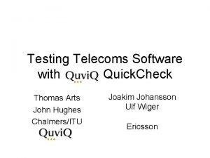 Testing Telecoms Software with Quick Check Thomas Arts