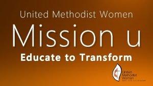 United Methodist Women Mission u Educate to Transform