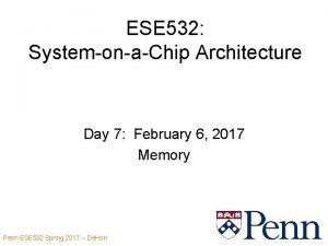 ESE 532 SystemonaChip Architecture Day 7 February 6