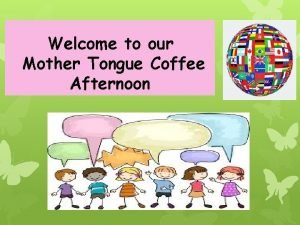 Welcome to our Mother Tongue Coffee Afternoon Purpose