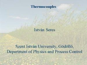 Thermocouples Istvn Seres Szent Istvn University Gdll Department
