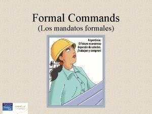 Formal Commands Los mandatos formales Formal Commands We