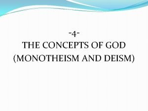 4 THE CONCEPTS OF GOD MONOTHEISM AND DEISM