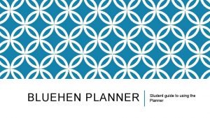 BLUEHEN PLANNER Student guide to using the Planner