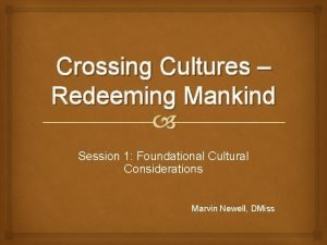Crossing Cultures Redeeming Mankind Session 1 Foundational Cultural