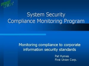 System Security Compliance Monitoring Program Monitoring compliance to