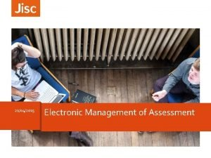 21042015 Electronic Management of Assessment Electronic management of