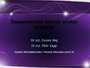 Zaawansowane metody analizy sygnaw Dr in Cezary Maj
