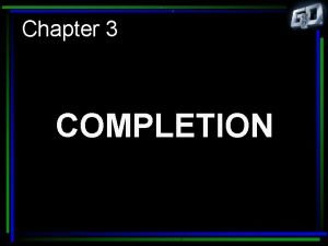 Chapter 3 COMPLETION Chapter 3 How do completion
