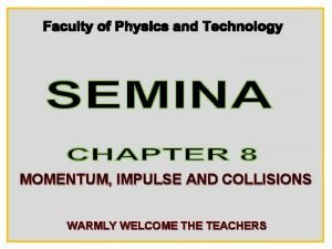 MOMENTUM IMPULSE AND COLLISIONS WARMLY WELCOME THE TEACHERS