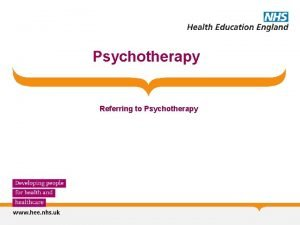 Psychotherapy Referring to Psychotherapy Referring to Psychotherapy Aims