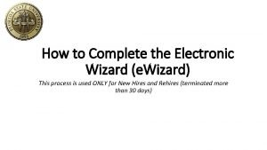 How to Complete the Electronic Wizard e Wizard