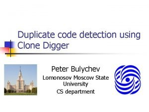Duplicate code detection using Clone Digger Peter Bulychev