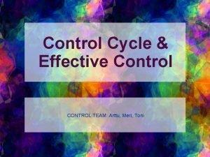 Control Cycle Effective Control CONTROL TEAM Arttu Meri
