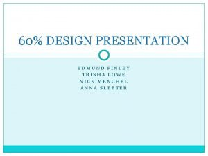 60 DESIGN PRESENTATION EDMUND FINLEY TRISHA LOWE NICK