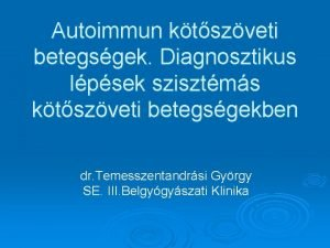 Autoimmun ktszveti betegsgek Diagnosztikus lpsek szisztms ktszveti betegsgekben