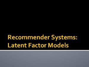 Recommender Systems Latent Factor Models Bell Kor Recommender