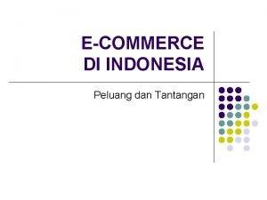 ECOMMERCE DI INDONESIA Peluang dan Tantangan ECommerce l