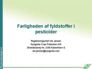 Farligheden af fyldstoffer i pesticider Registreringschef Ole Jensen