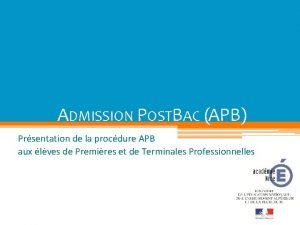 ADMISSION POSTBAC APB Prsentation de la procdure APB