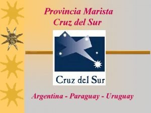 Provincia Marista Cruz del Sur Argentina Paraguay Uruguay
