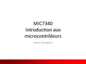 MIC 7340 Introduction aux microcontrleurs Mounir Boukadoum Traduit