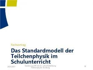 Fachvortrag Das Standardmodell der Teilchenphysik im Schulunterricht 20
