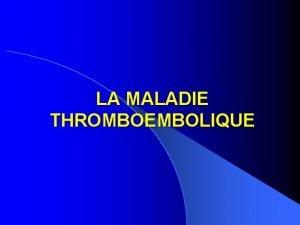LA MALADIE THROMBOEMBOLIQUE PLAN l DEFINITIONS l FACTEURS
