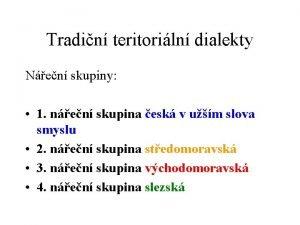 Tradin teritoriln dialekty Nen skupiny 1 nen skupina