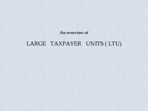 An overview of LARGE TAXPAYER UNITS LTU Rationale
