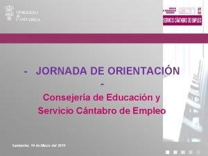 JORNADA DE ORIENTACIN Consejera de Educacin y Servicio