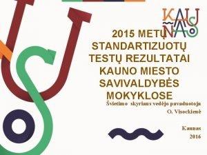 2015 MET STANDARTIZUOT TEST REZULTATAI KAUNO MIESTO SAVIVALDYBS