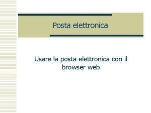 Posta elettronica Usare la posta elettronica con il