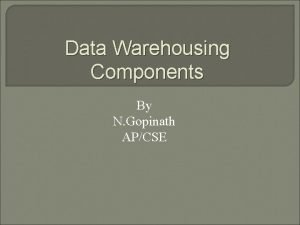 Data Warehousing Components By N Gopinath APCSE Data