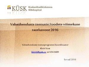 Vabahenduste teenustetoodete vimekuse taotlusvoor 2016 Vabahenduste toetusprogrammi koordinaator
