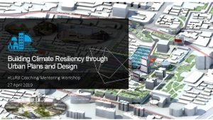 Building Climate Resiliency through Urban Plans and Design