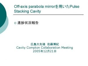 Offaxis parabola mirrorPulse Stacking Cavity Cavity Compton Collaboration