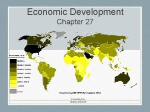 Economic Development Chapter 27 Presented by Mattay Botcheff
