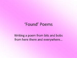 Found Poems Writing a poem from bits and