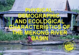 PHYSICAL DEMOGRAPHIC AND ECOLOGICAL CHARACTERISTICS OF THE MEKONG