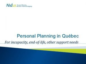Personal Planning in Qubec For incapacity endoflife other