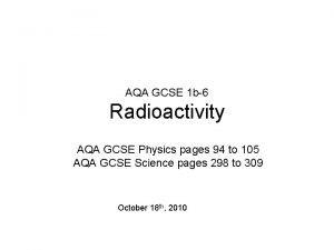 AQA GCSE 1 b6 Radioactivity AQA GCSE Physics
