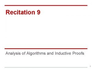 Recitation 9 Analysis of Algorithms and Inductive Proofs